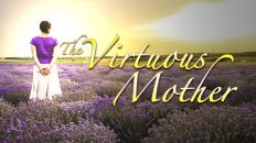 5 Outstanding Qualities of The Virtuous Mother