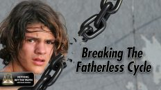 Fathering Series 5 of 5: Breaking The Fatherless Cycle