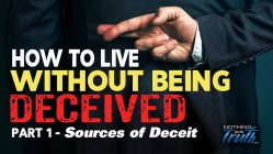How To Live Without Being Deceived - Sources of Deceit