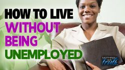 How To Live Without Being Unemployed