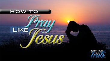 How To Pray Like Jesus