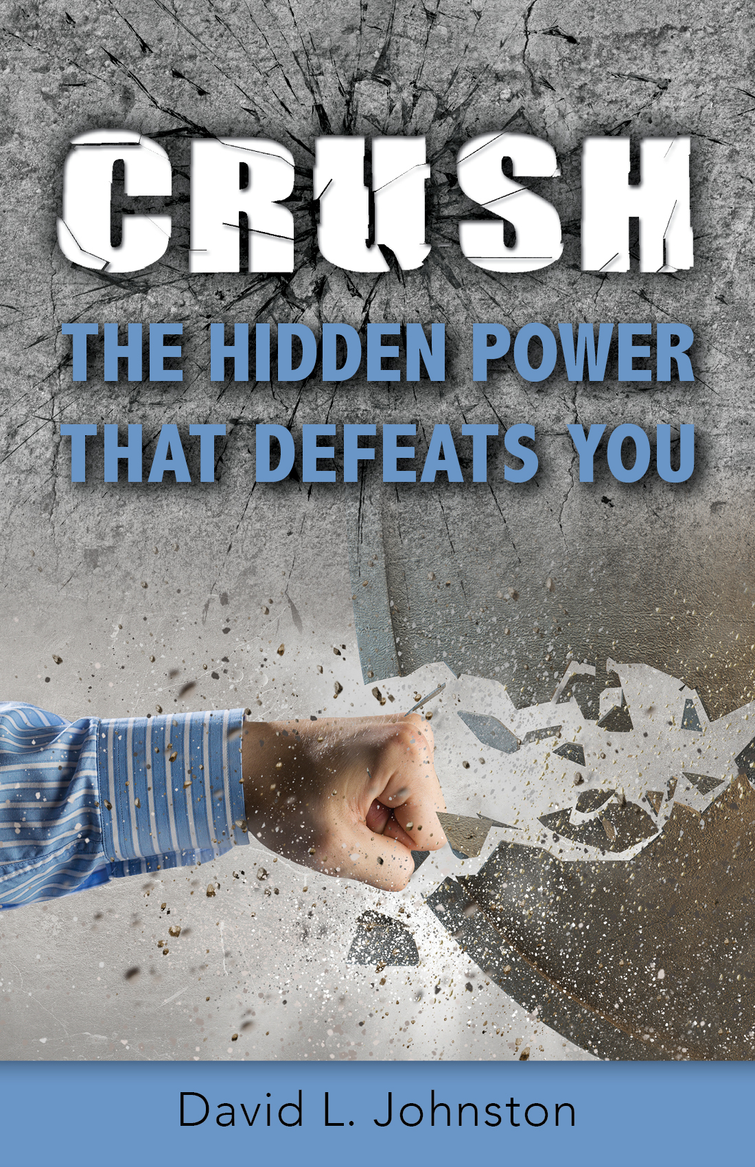 Crush the Hidden Power That Defeats You.