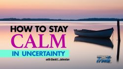 How to Stay Calm in Uncertainty – with David L. Johnston